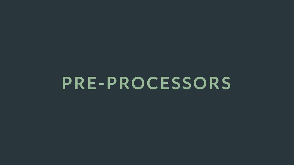 PRE-PROCESSORS