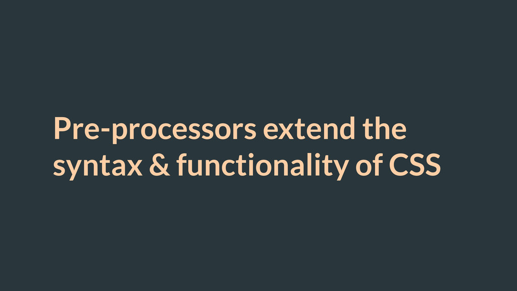 Pre-processors extend the syntax & functionalit...