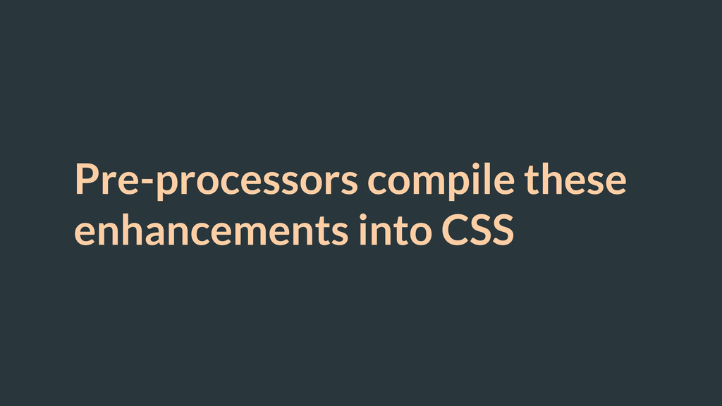 Pre-processors compile these enhancements into ...