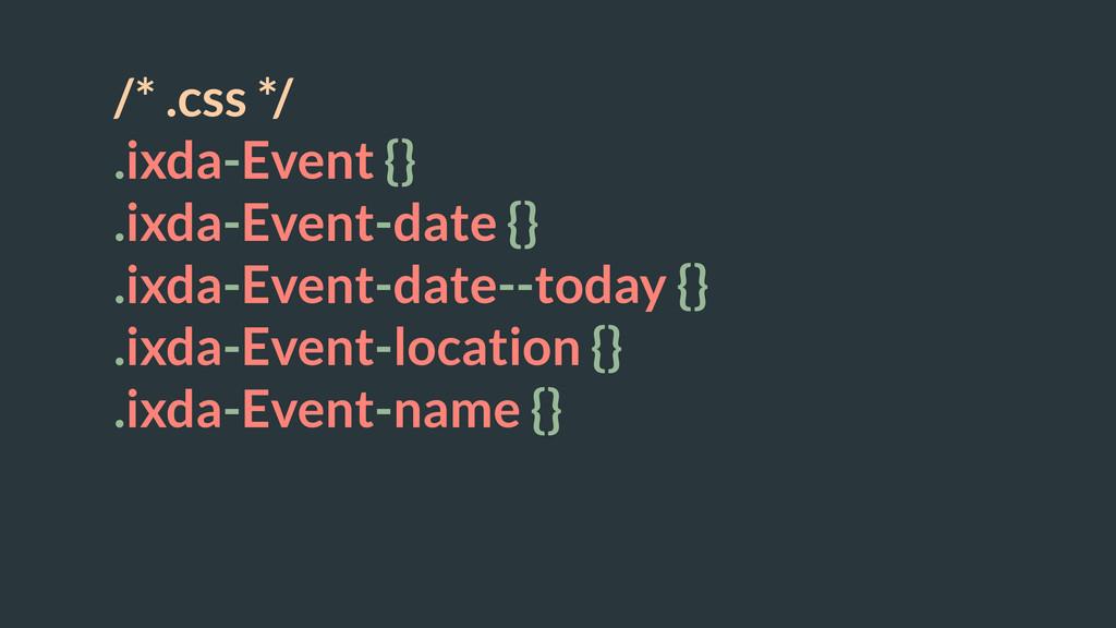 /* .css */ .ixda-Event {} .ixda-Event-date {} ....