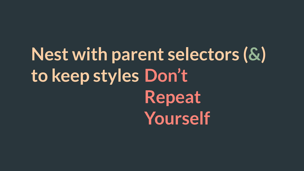 Nest with parent selectors (&) to keep styles D...