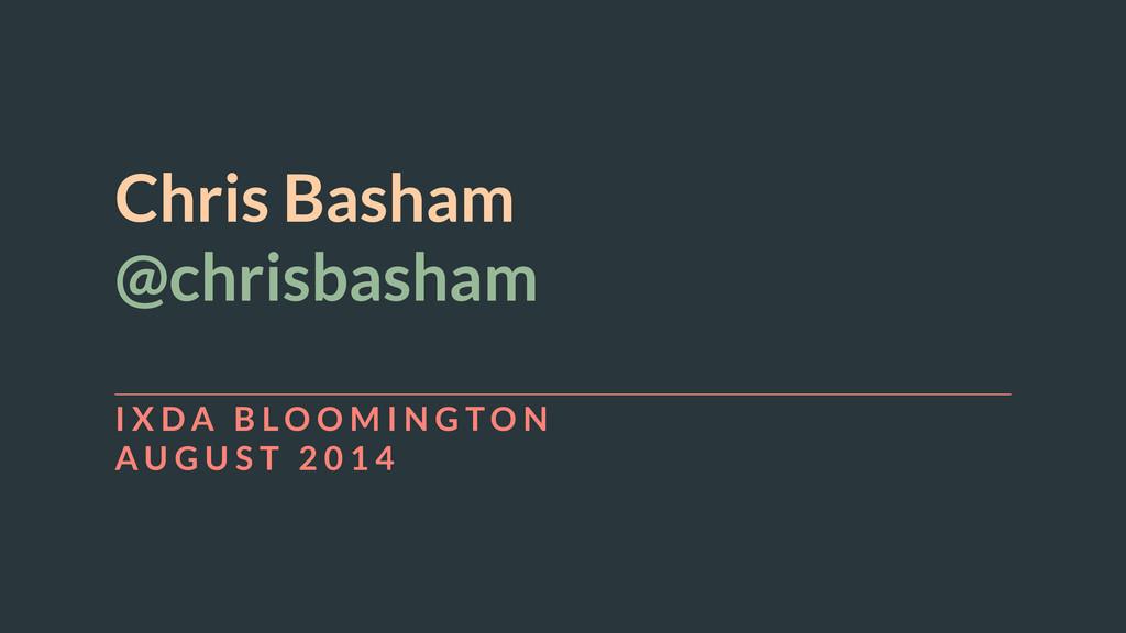 Chris Basham @chrisbasham ! I X D A B L O O M I...