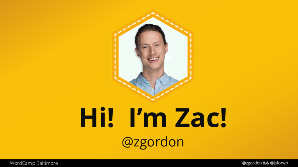 @zgordon && @jsforwp Hi! I'm Zac! @zgordon Word...