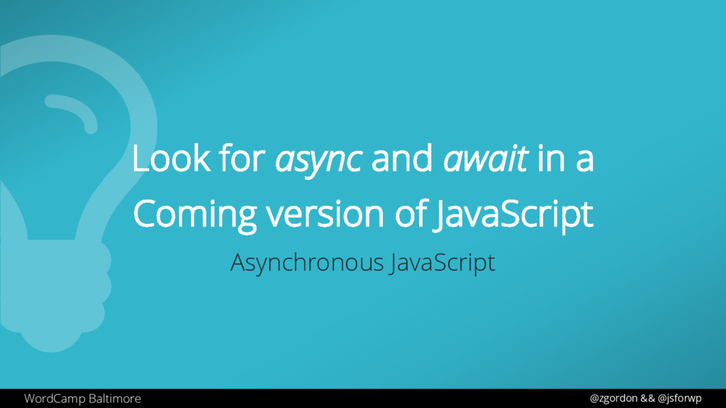 WordCamp Baltimore Look for async and await in ...