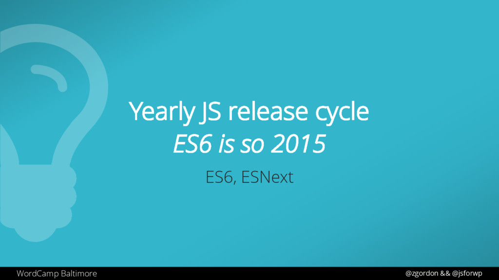 WordCamp Baltimore Yearly JS release cycle ES6 ...