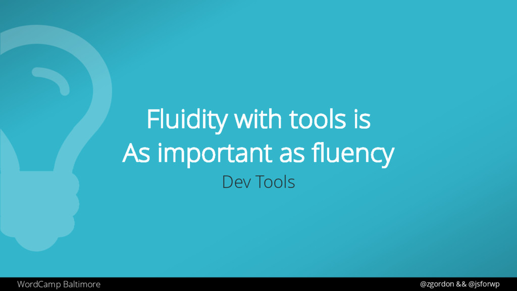 WordCamp Baltimore Fluidity with tools is As im...