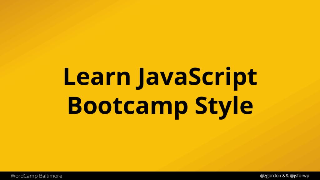 @zgordon && @jsforwp WordCamp Baltimore Learn J...