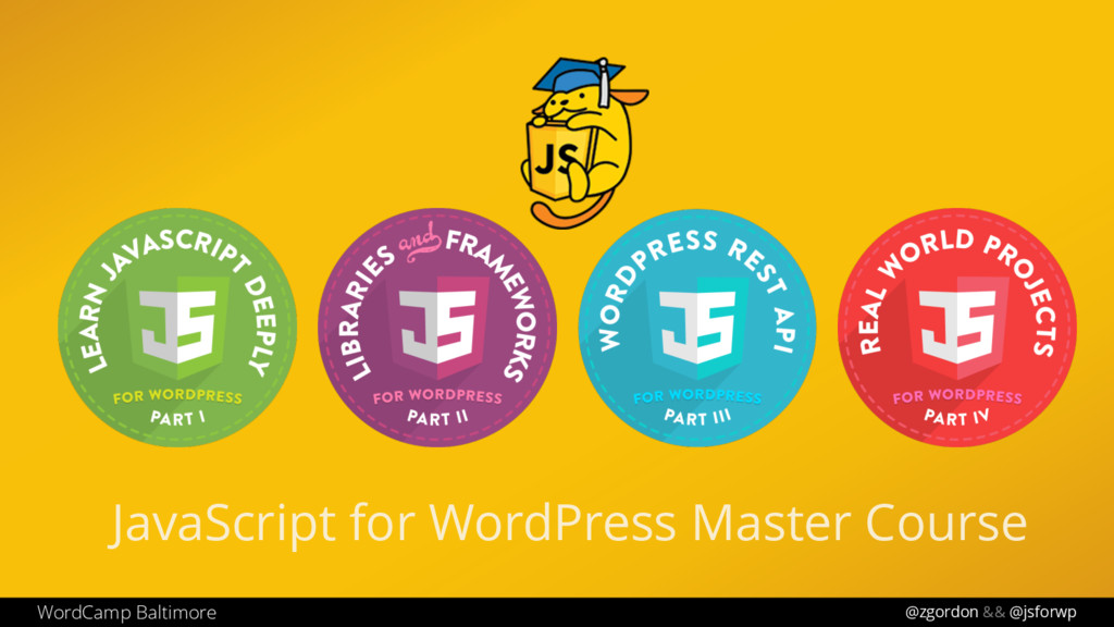@zgordon && @jsforwp JavaScript for WordPress M...