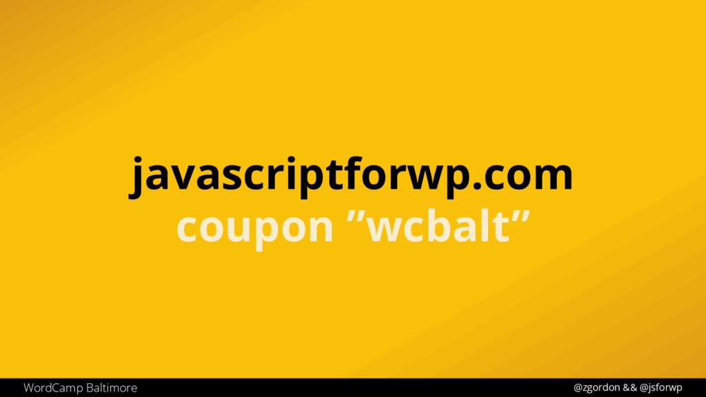 @zgordon && @jsforwp WordCamp Baltimore javascr...