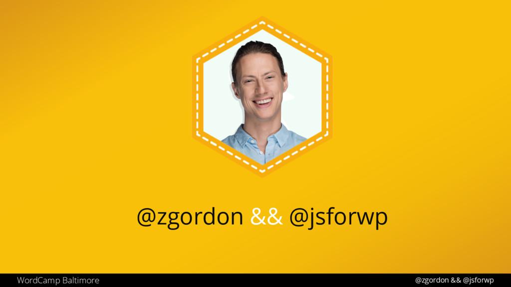 @zgordon && @jsforwp @zgordon && @jsforwp WordC...