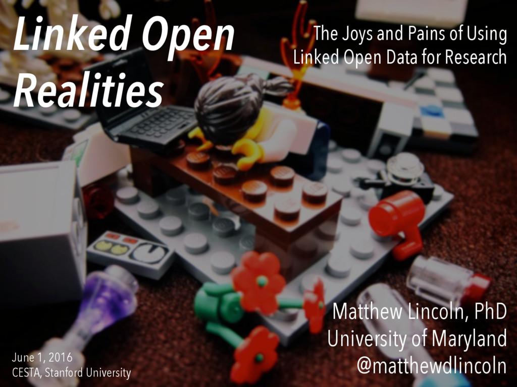 Linked Open Realities Matthew Lincoln, PhD Univ...