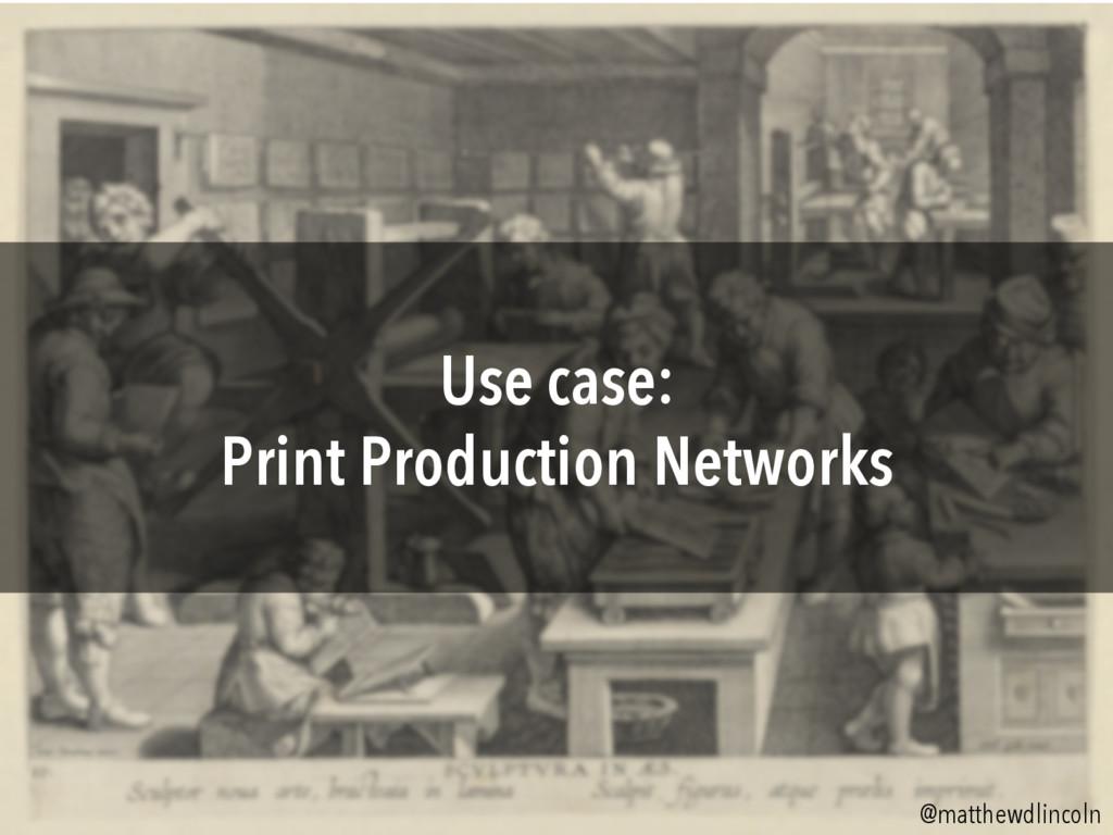Use case: Print Production Networks @matthewdli...