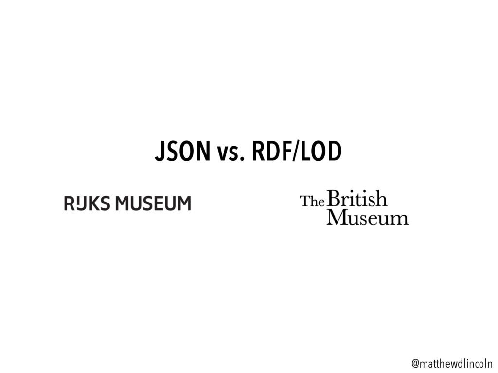 JSON vs. RDF/LOD @matthewdlincoln