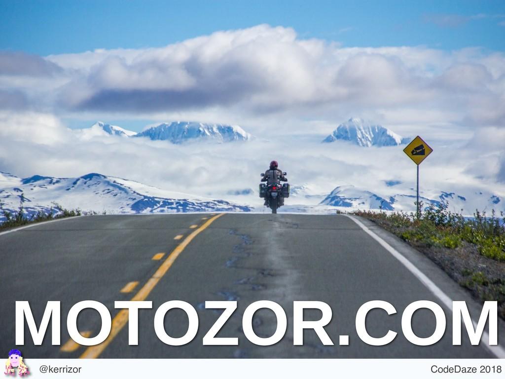 @kerrizor CodeDaze 2018 MOTOZOR.COM