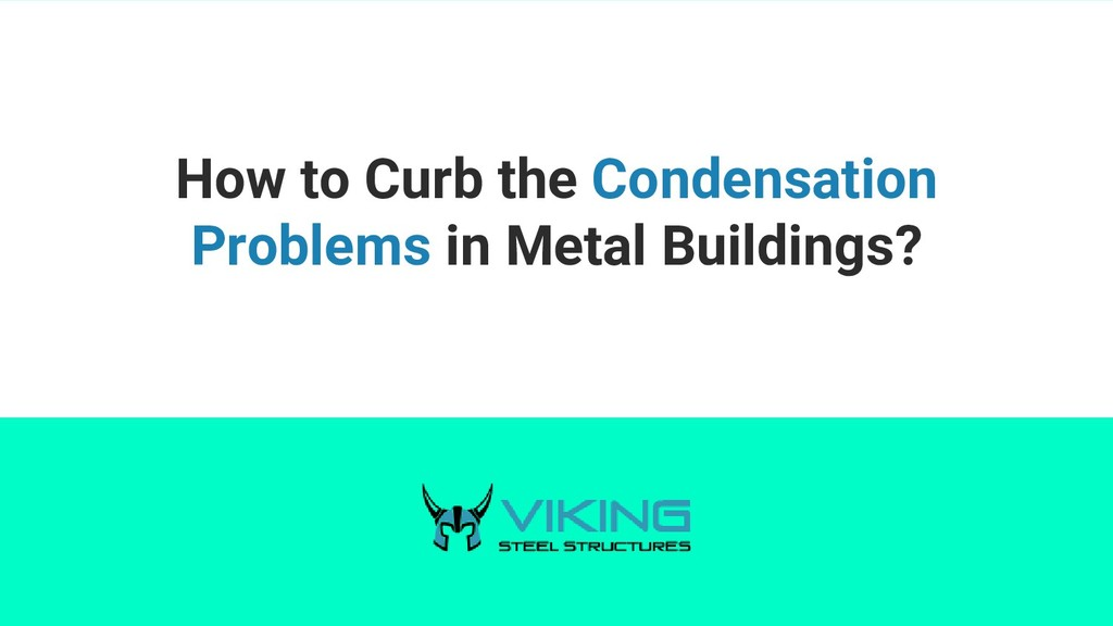 How to Curb the Condensation Problems in Metal ...