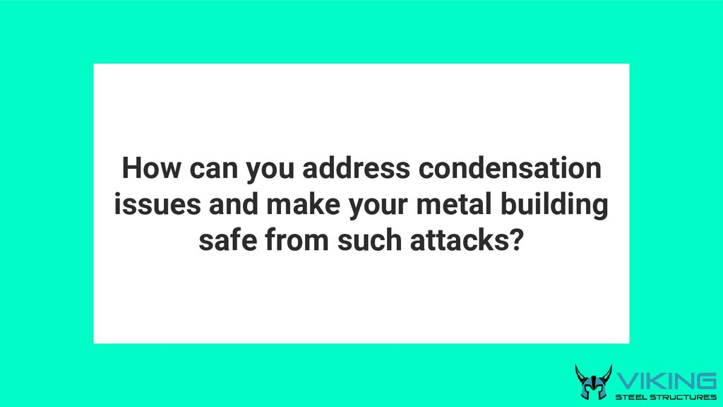 How can you address condensation issues and mak...