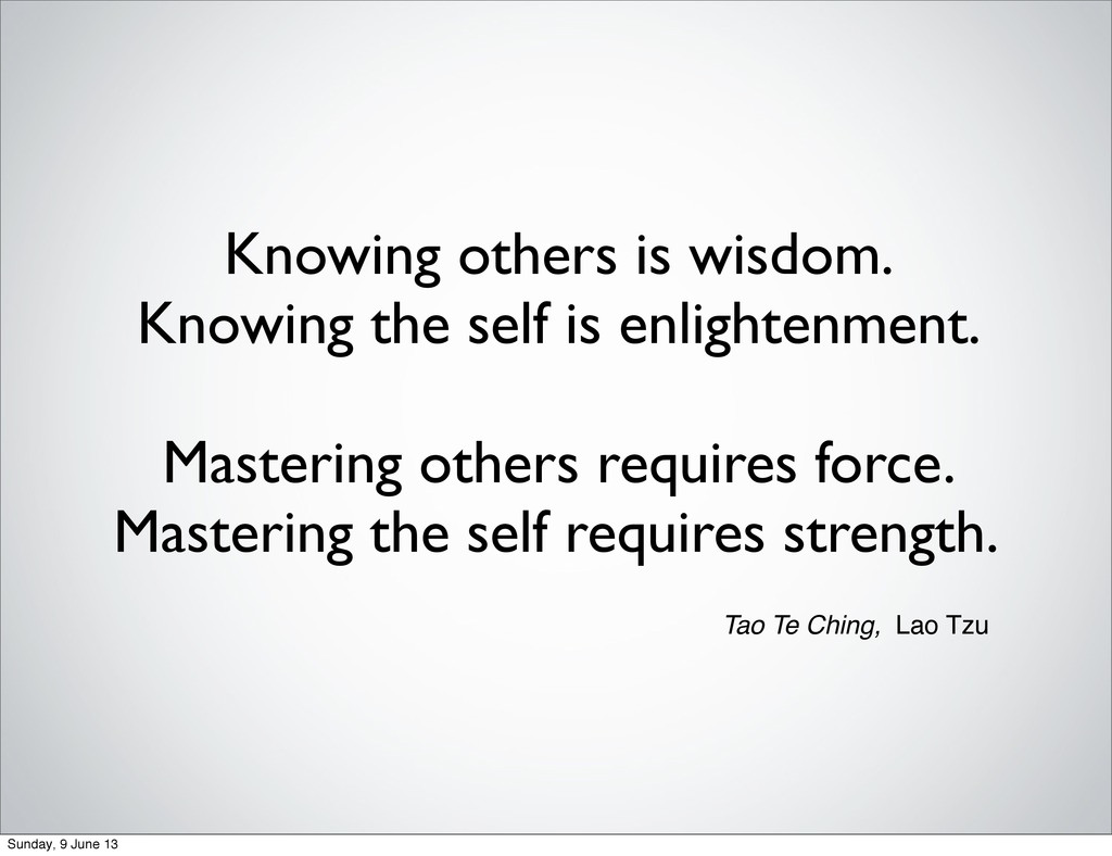 Knowing others is wisdom. Knowing the self is e...