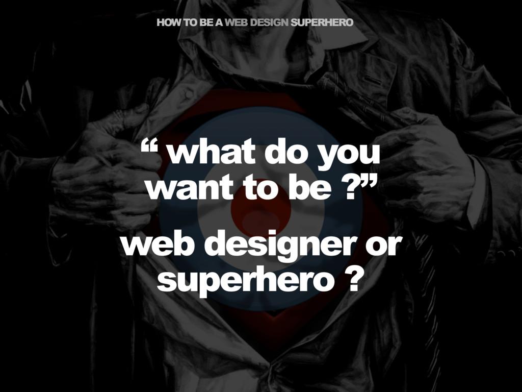 """HOW TO BE A WEB DESIGN SUPERHERO """" what do you ..."""
