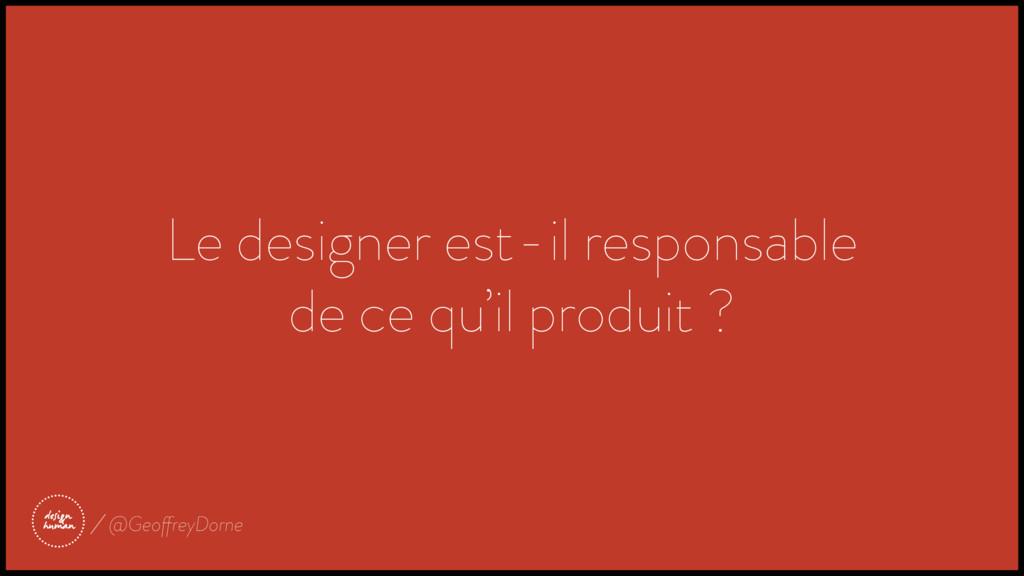 Le designer est-il responsable de ce qu'il prod...