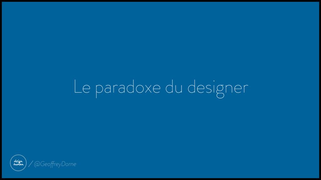 Le paradoxe du designer @GeoffreyDorne
