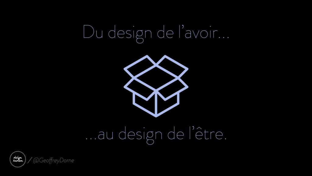 Du design de l'avoir... ...au design de l'être....