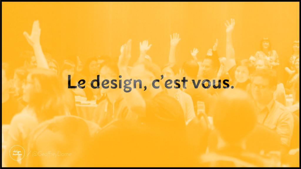 Le design, c'est vous. @GeoffreyDorne