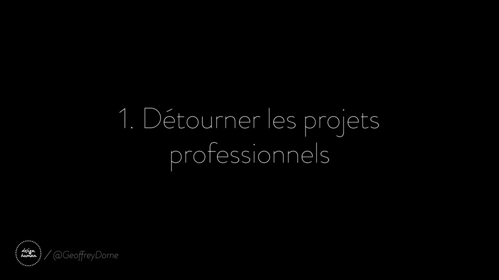 1. Détourner les projets professionnels @Geoffr...