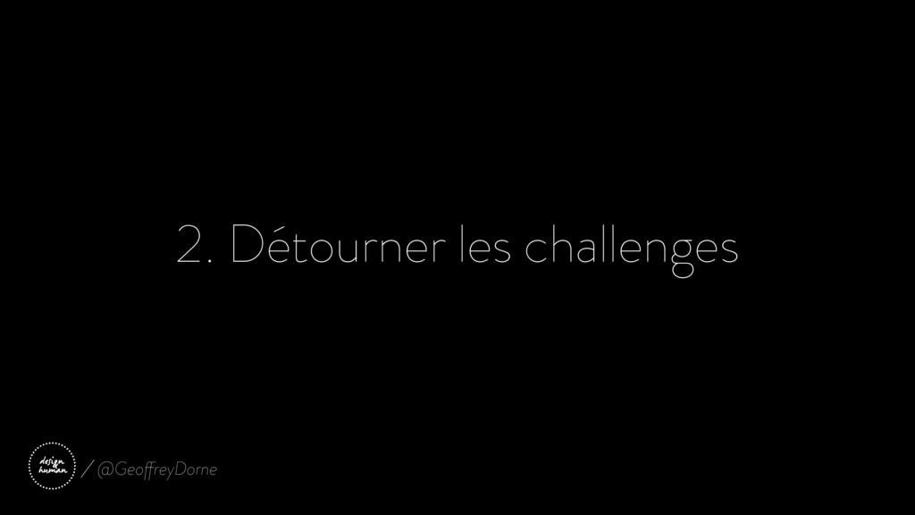 2. Détourner les challenges @GeoffreyDorne