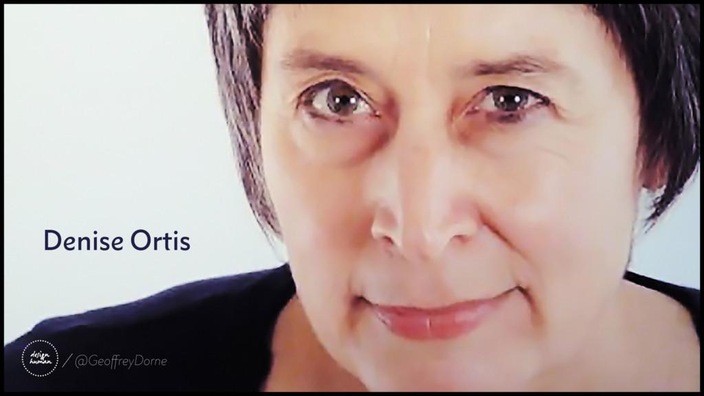 Denise Ortis @GeoffreyDorne