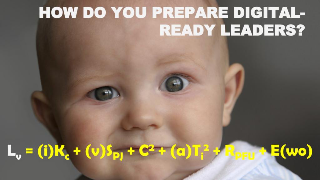 HOW DO YOU PREPARE DIGITAL- READY LEADERS? L v ...