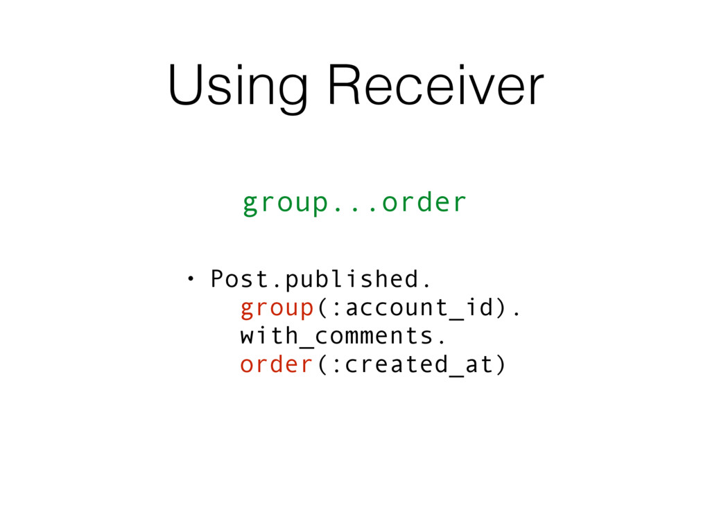 Using Receiver group...order • Post.published....