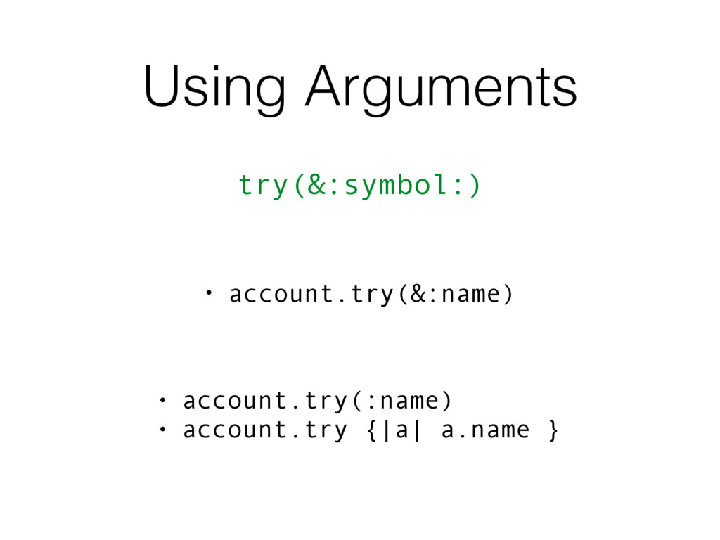 Using Arguments try(&:symbol:) • account.try(:n...