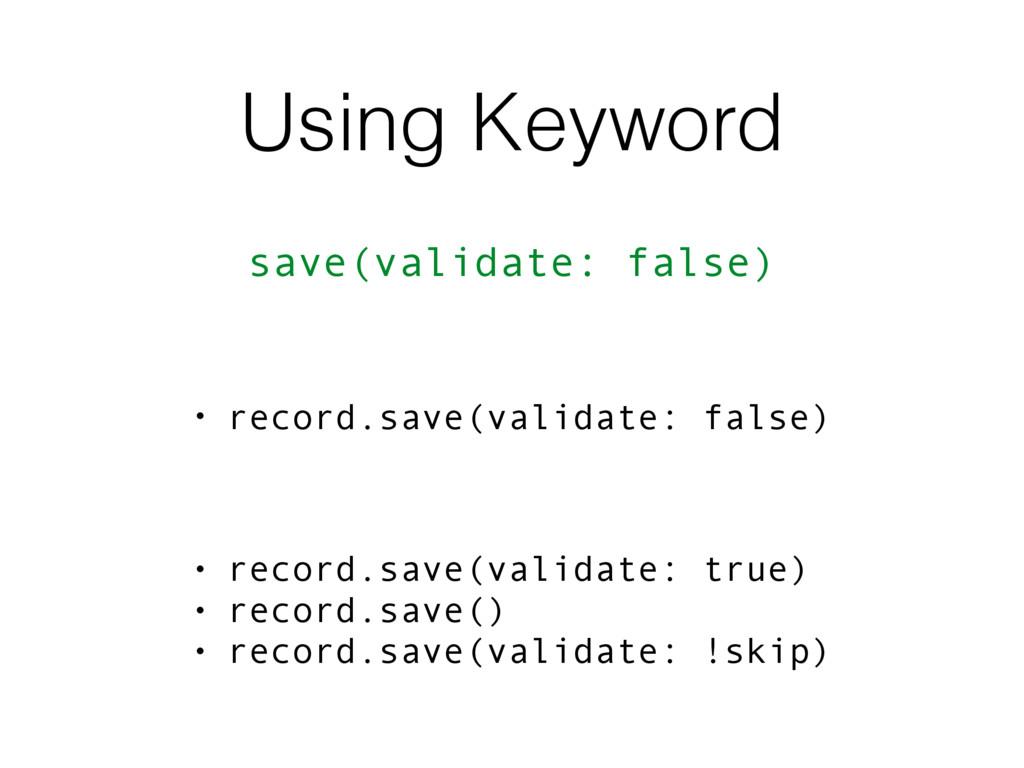 Using Keyword save(validate: false) • record.sa...