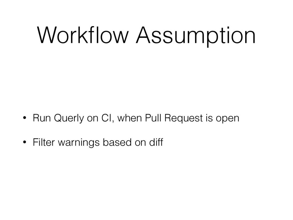 Workflow Assumption • Run Querly on CI, when Pul...