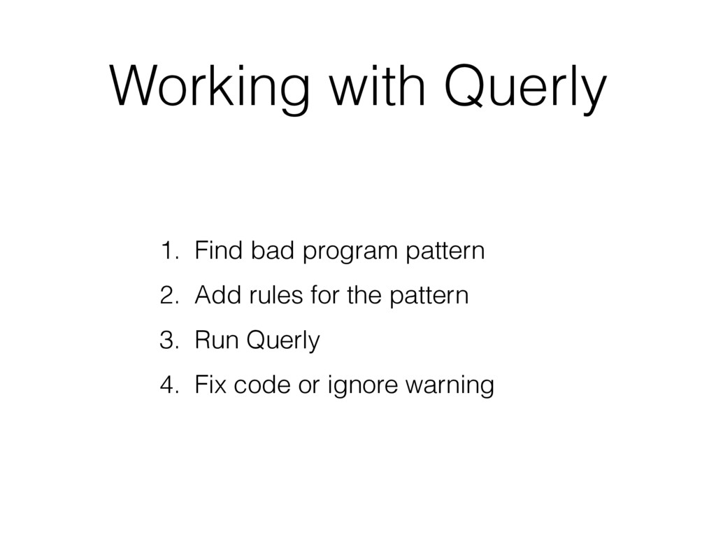 Working with Querly 1. Find bad program pattern...