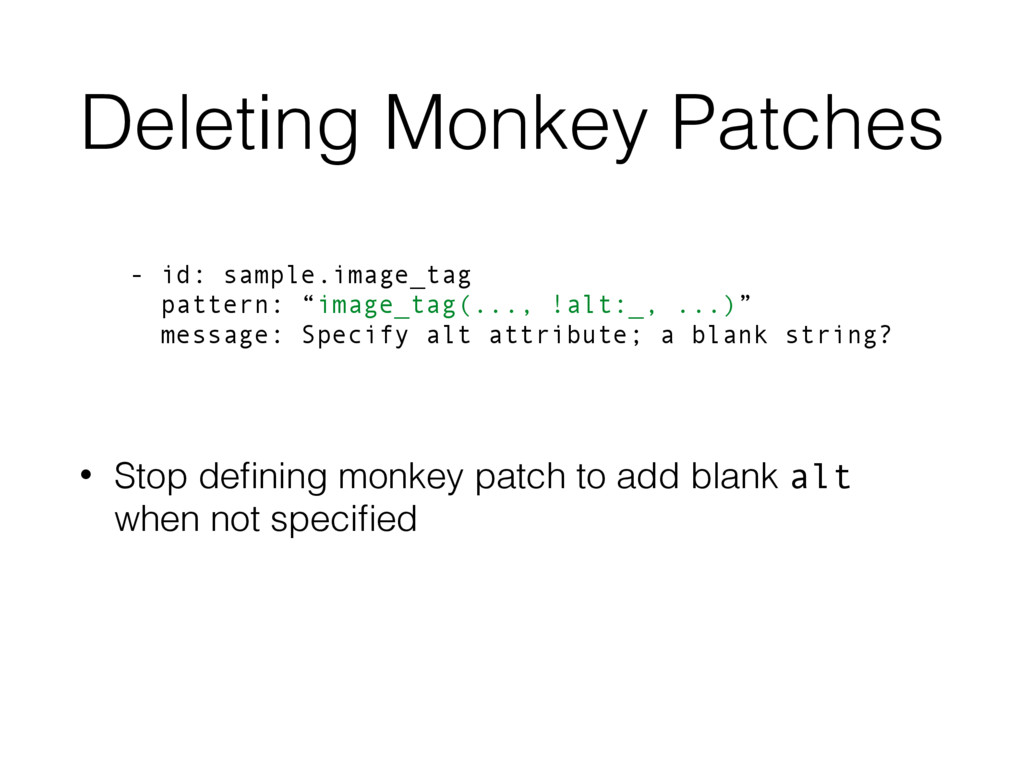 Deleting Monkey Patches • Stop defining monkey p...