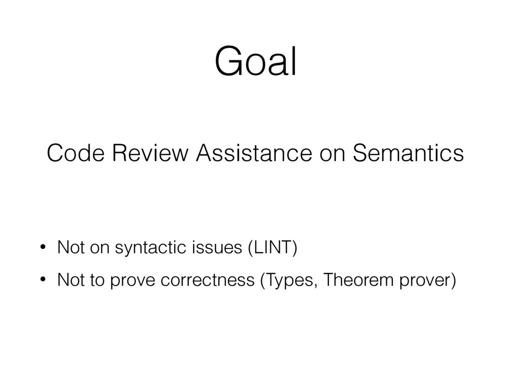Goal • Not on syntactic issues (LINT) • Not to ...