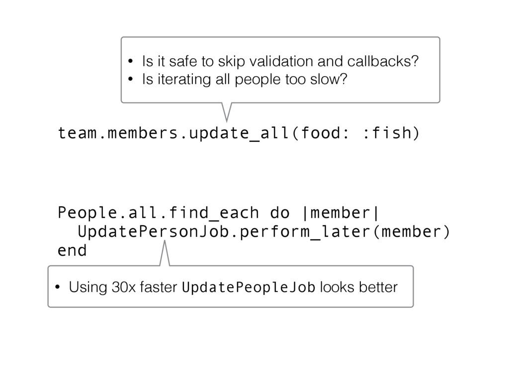 team.members.update_all(food: :fish) People.all...