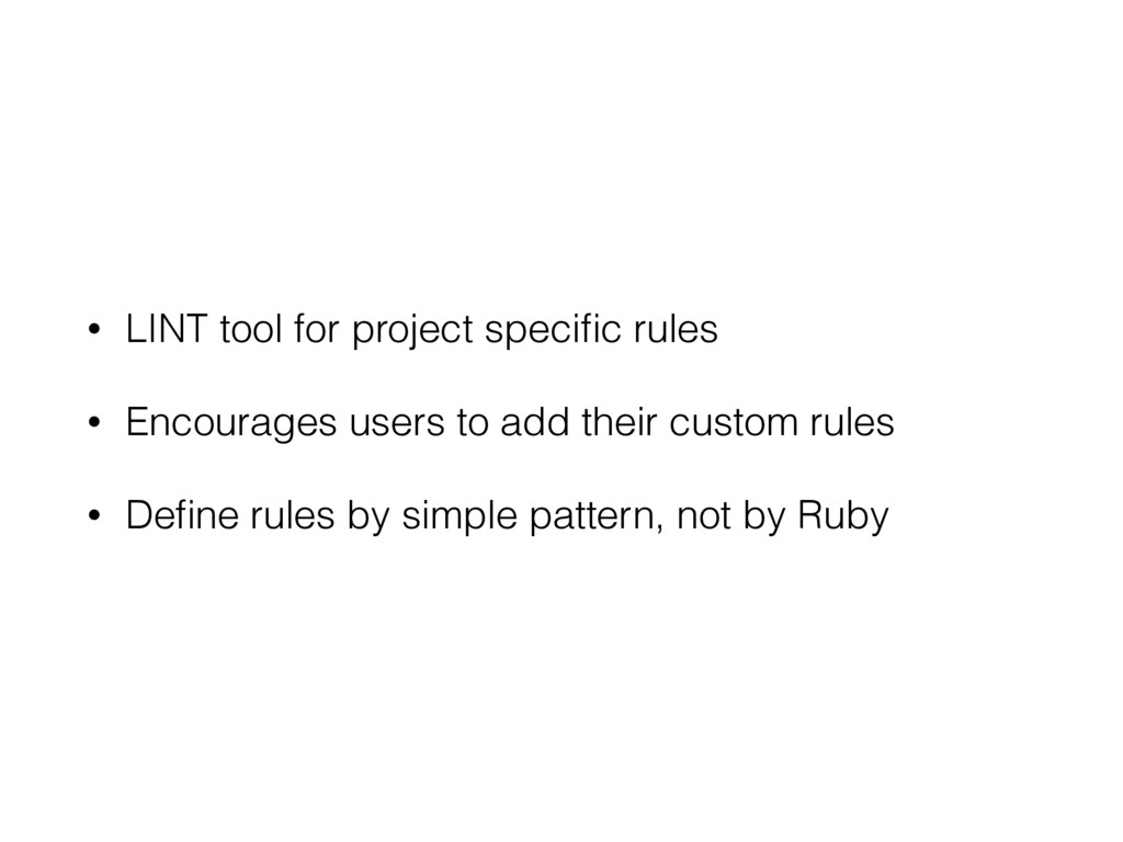 • LINT tool for project specific rules • Encoura...