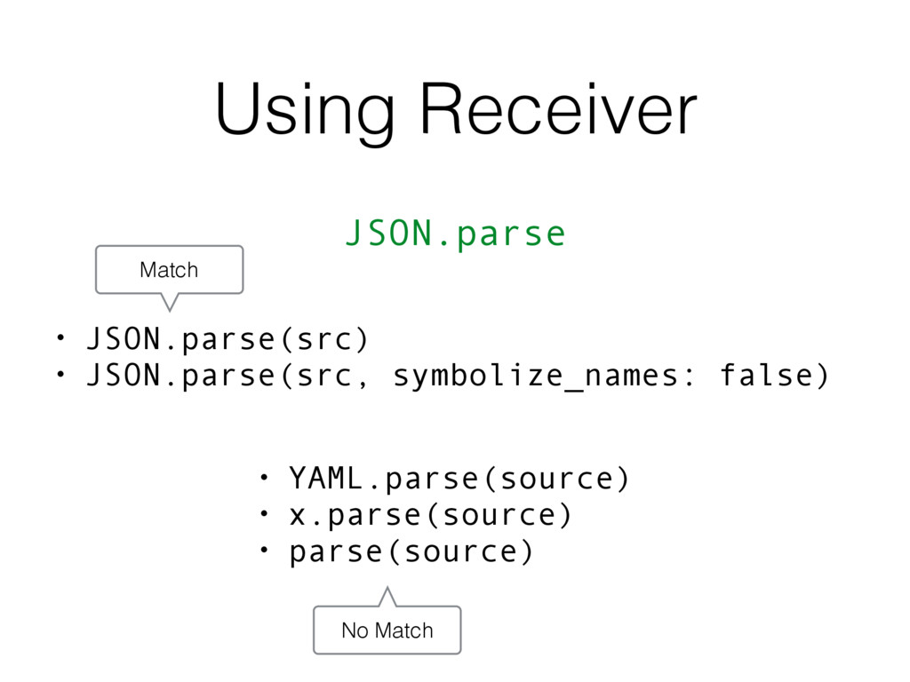 Using Receiver JSON.parse • YAML.parse(source) ...