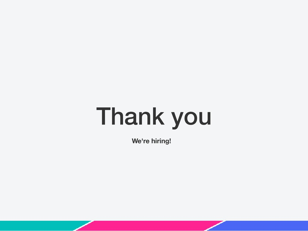 Thank you We're hiring!