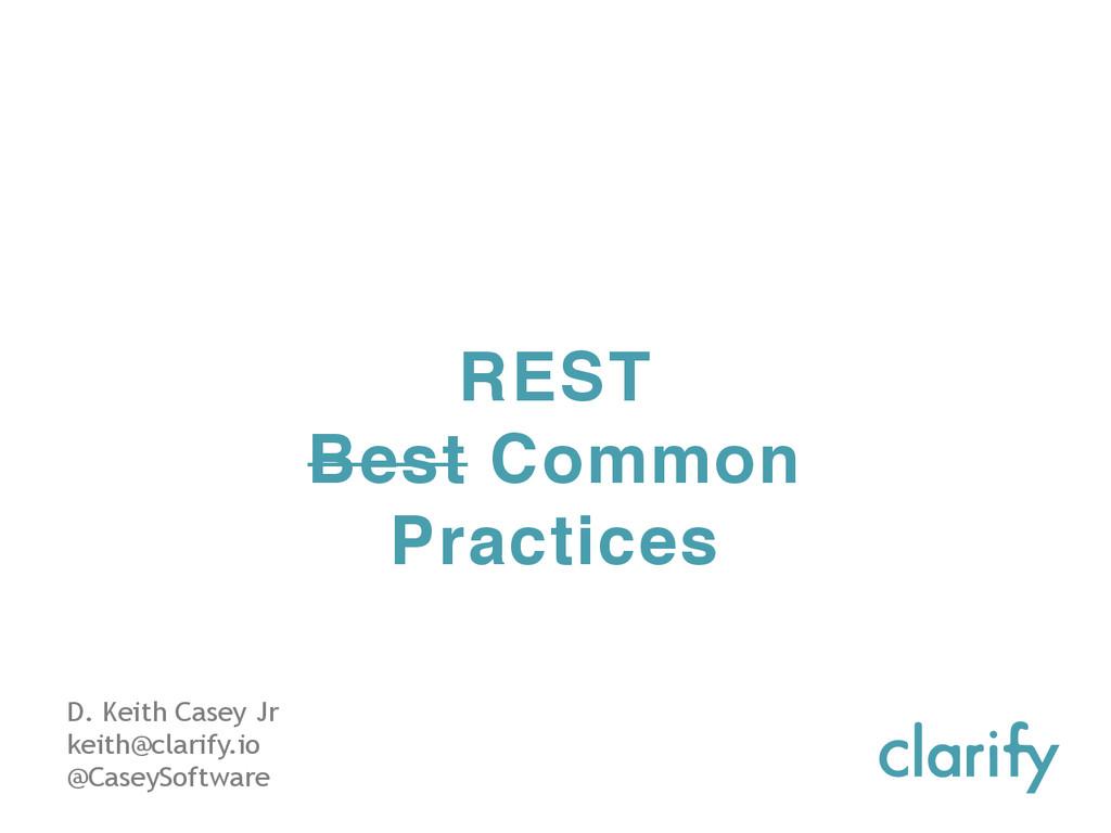 REST Best Common Practices D. Keith Casey Jr ke...