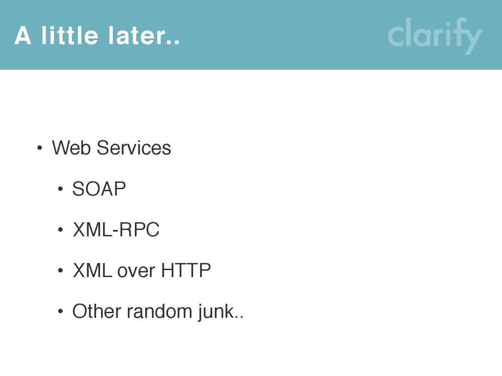 • Web Services • SOAP • XML-RPC • XML over HTTP...