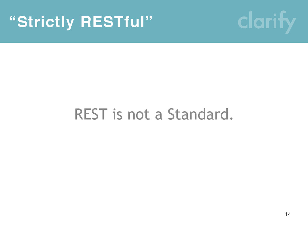 """""""Strictly RESTful"""" 14 REST is not a Standard."""