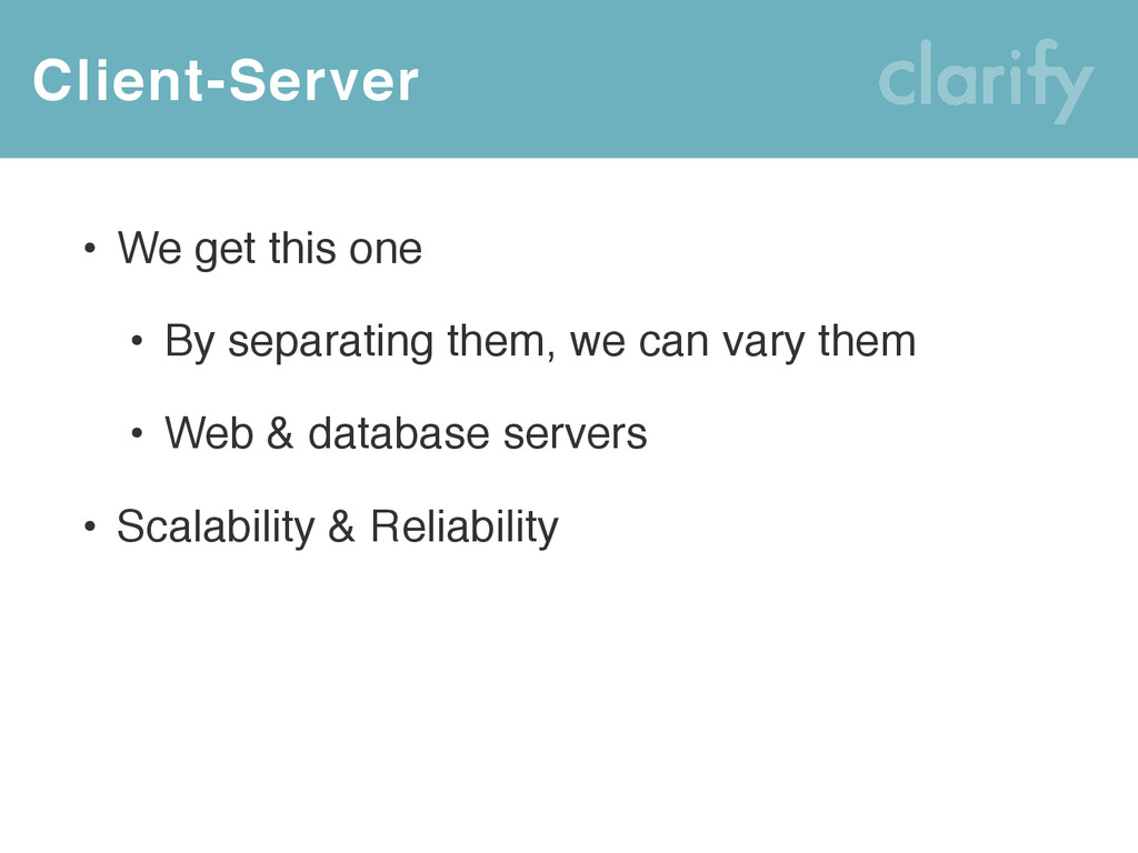 Client-Server • We get this one • By separating...