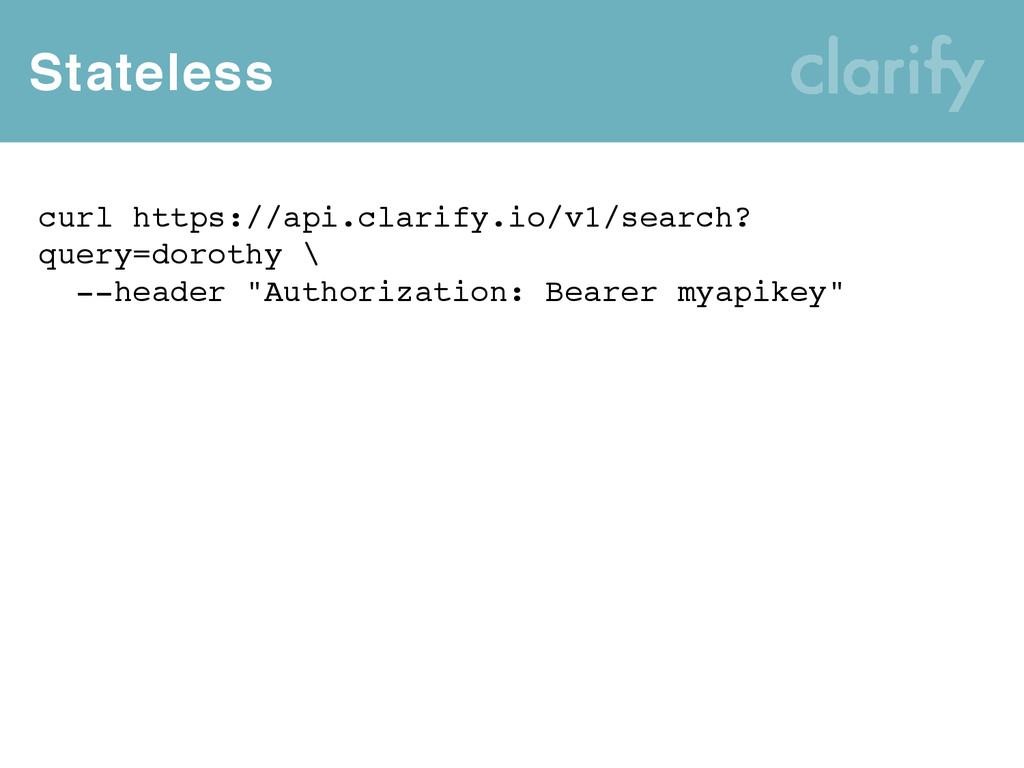 Stateless curl https://api.clarify.io/v1/search...