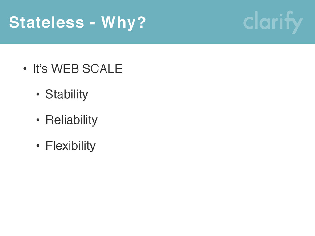 Stateless - Why? • It's WEB SCALE • Stability •...
