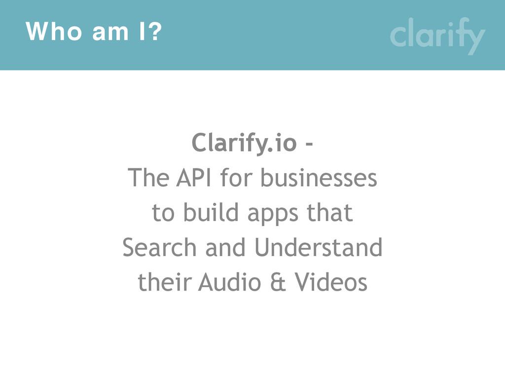 Who am I? Clarify.io - The API for businesses t...