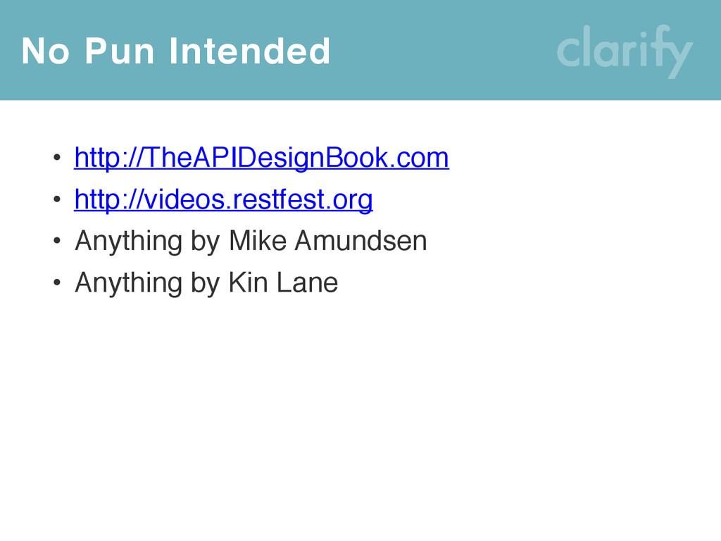 No Pun Intended • http://TheAPIDesignBook.com •...