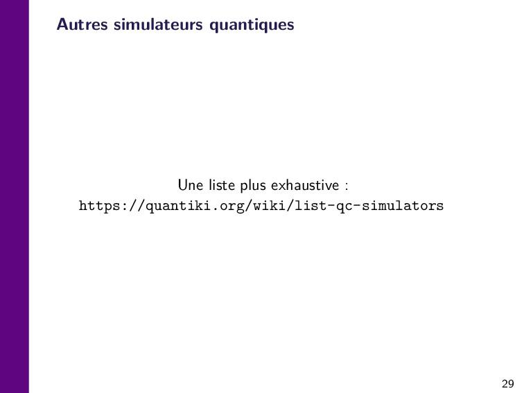 29 Autres simulateurs quantiques Une liste plus...